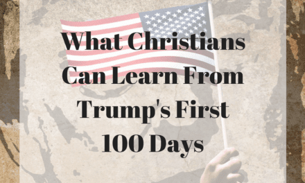 What Christians Can Learn From Trump's First 100 Days