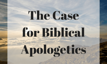 The Case for Biblical Apologetics