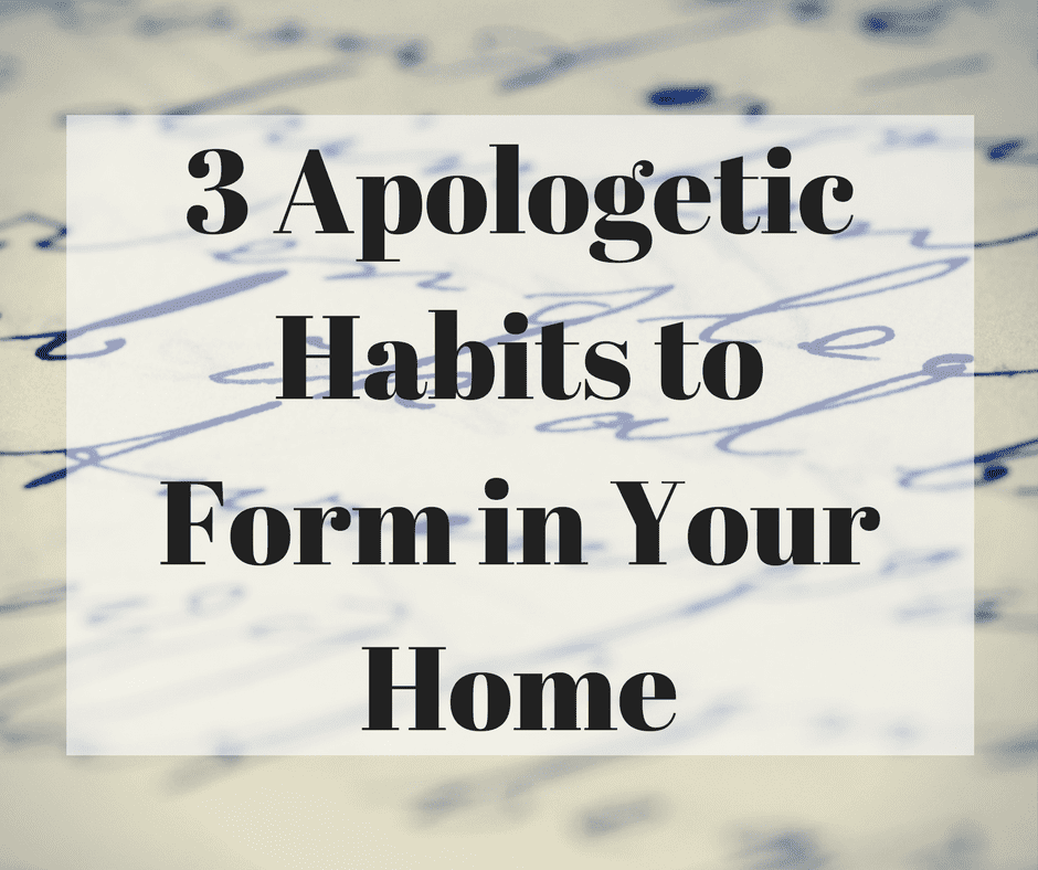 3 Apologetic Habits to Form in Your Home