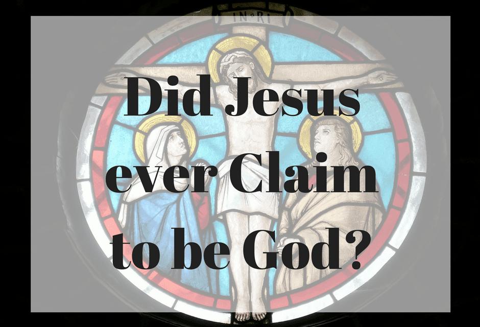 Did Jesus ever Claim to be God?
