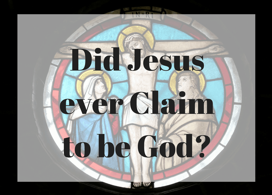Did Jesus ever Claim to be God?