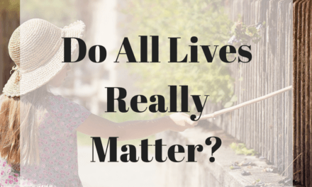 Do All Lives Really Matter? Only if Christianity is True!
