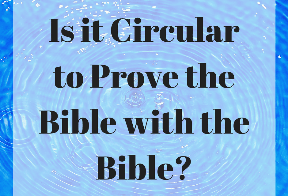 Is it Circular to Prove the Bible with the Bible?