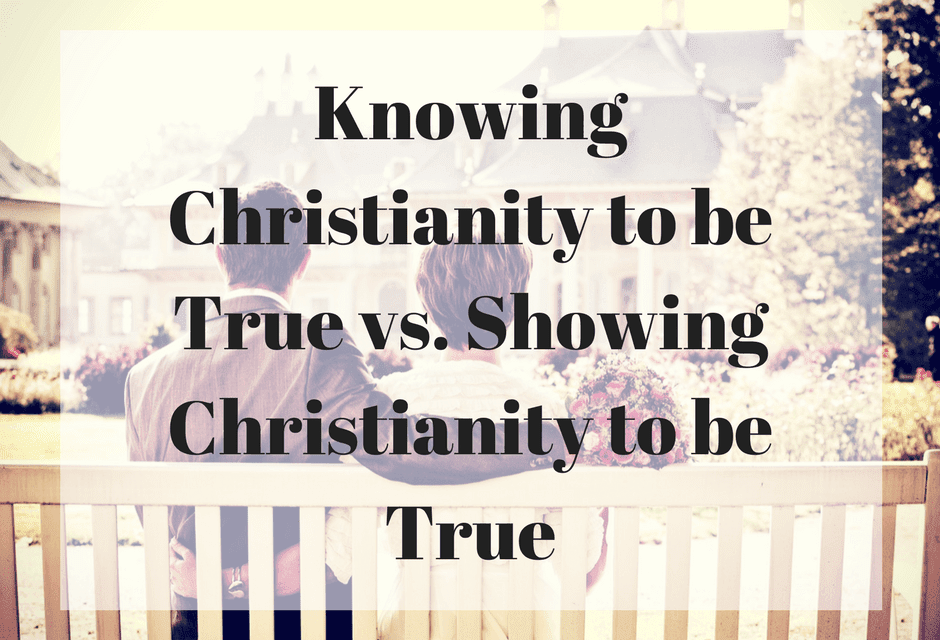 Knowing Christianity to be True vs. Showing Christianity to be True