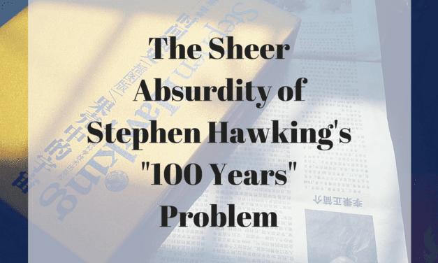 "The Sheer Absurdity of Stephen Hawking's ""100 Years"" Problem"