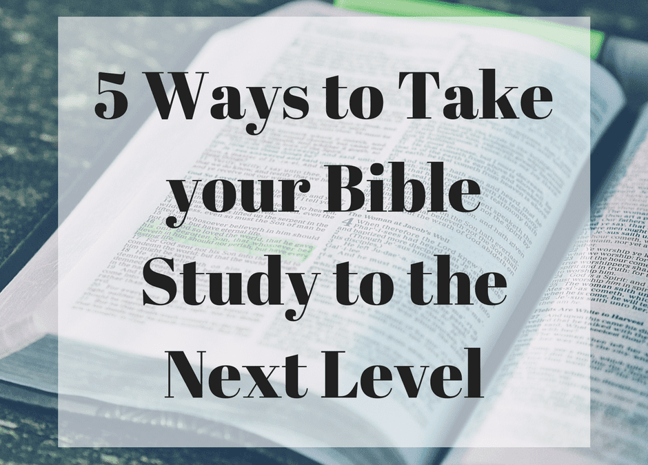 5 Ways to Take your Bible Study to the Next Level