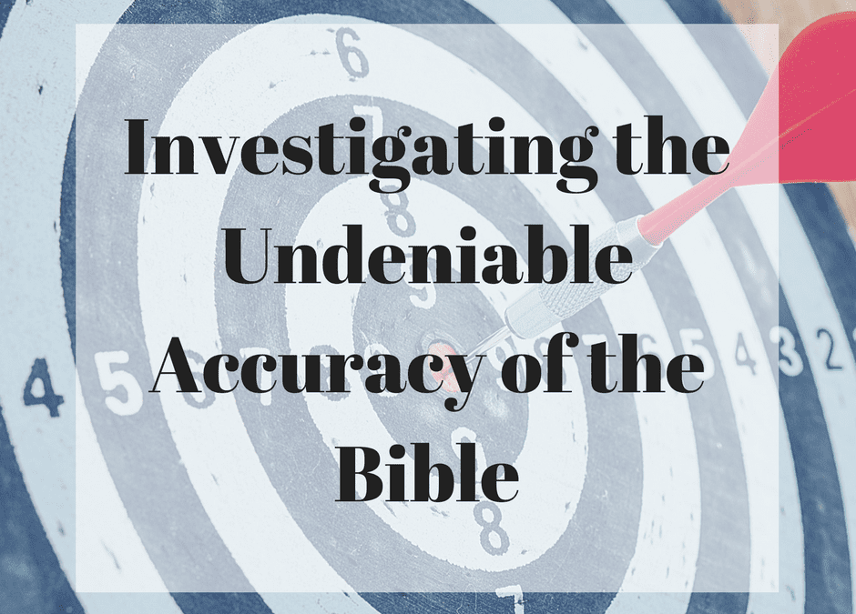 Investigating the Undeniable Accuracy of the Bible