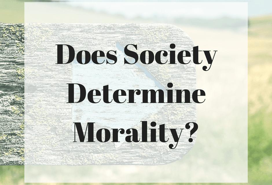 Does Society Determine Morality?