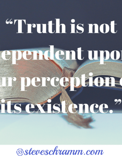"""""""Truth is not dependent upon our perception of its existence."""""""