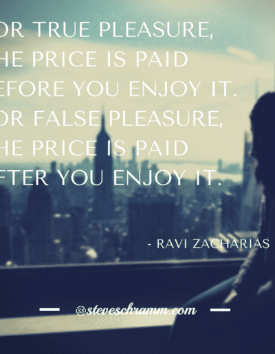 For true pleasure, the price is paid before you enjoy it. For false pleasure, the price is paid after you enjoy it. - Ravi Zacharias