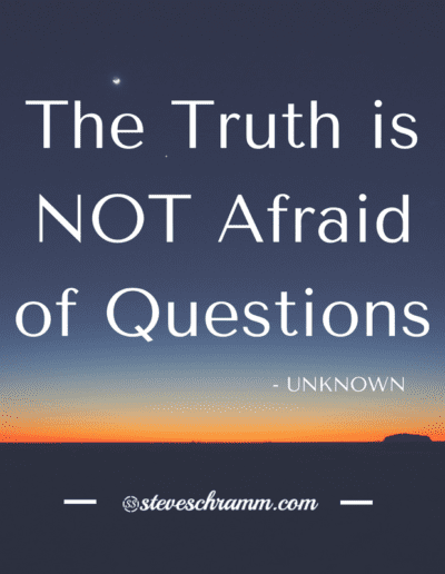 The Truth is NOT Afraid of Questions