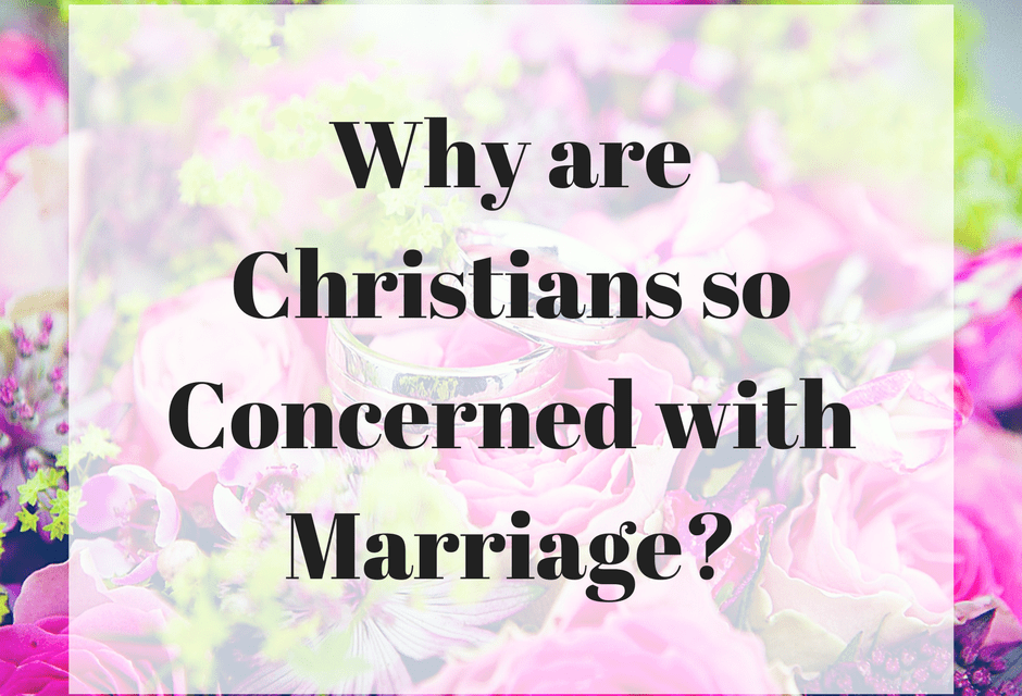 Why are Christians so Concerned with Marriage?