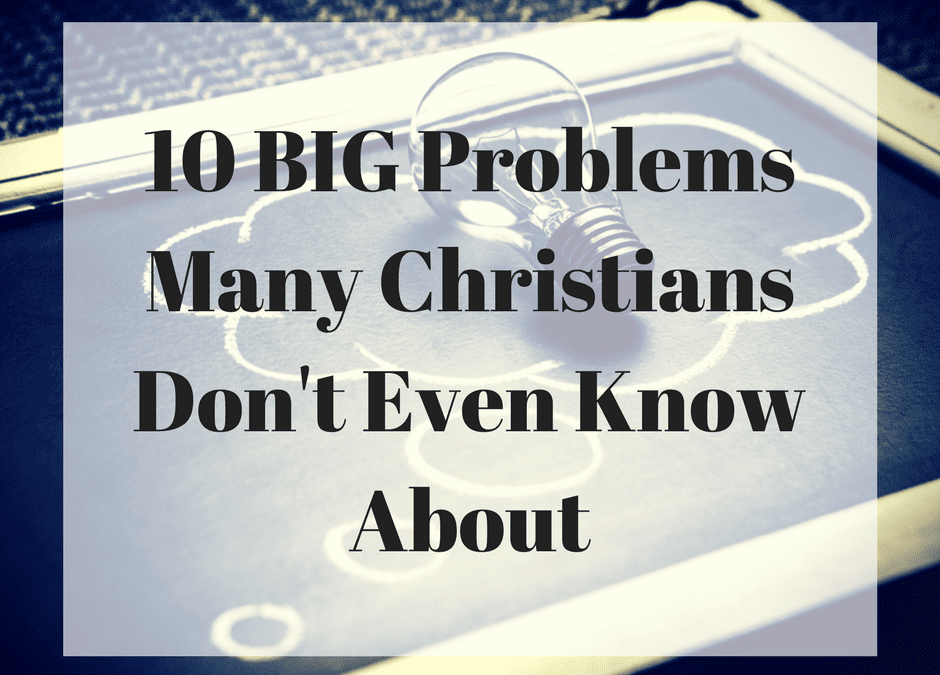 10 BIG Problems Many Christians Don't Even Know About (Part 2)