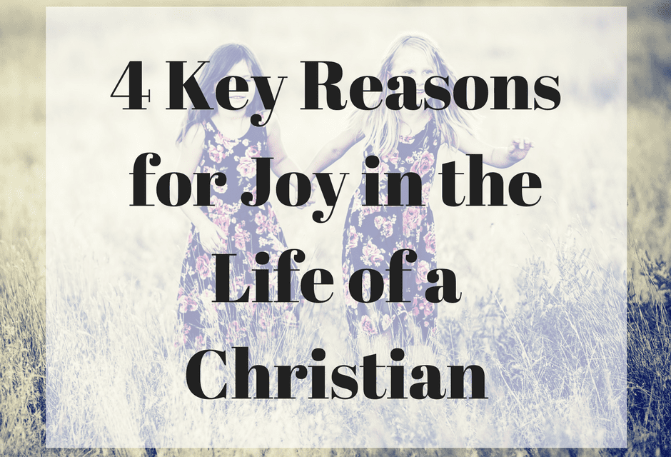 4 Key Reasons for Joy in the Life of a Christian