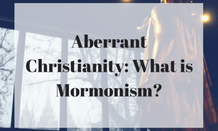 Aberrant Christianity: What is Mormonism?