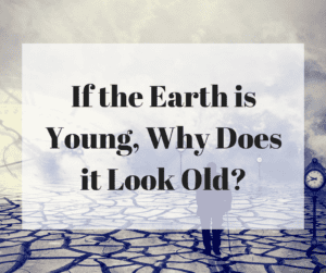 If the Earth is Young, Why Does it Look Old