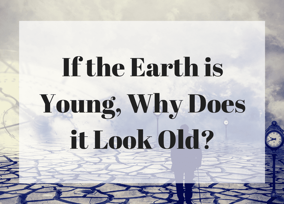 If the Earth is Young, Why Does it Look Old?