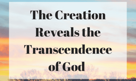 The Creation Reveals the Transcendence of God