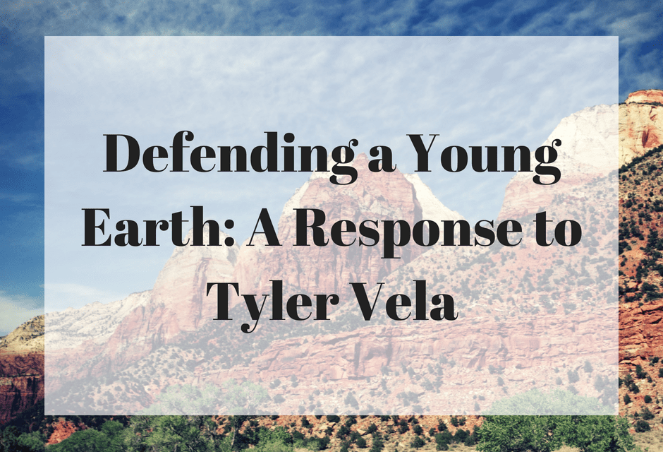 Defending a Young Earth: A Response to Tyler Vela (Part 1)
