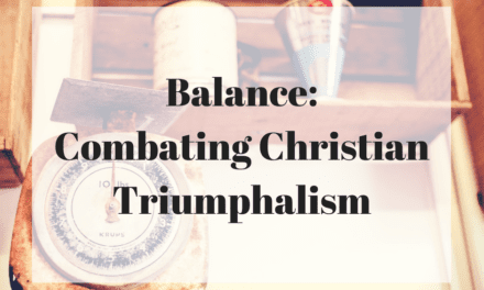 Balance: Combating Christian Triumphalism