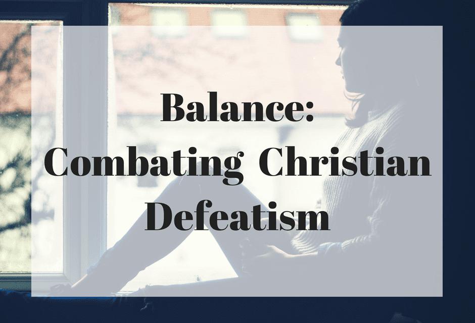 Balance: Combating Christian Defeatism