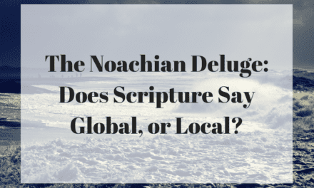 The Noachian Deluge: Does Scripture Say Global, or Local?