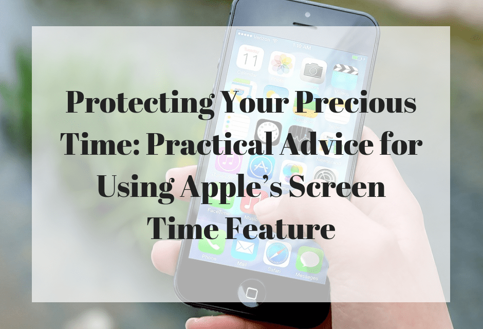 Protecting Your Precious Time: Practical Advice for Using Apple's Screen Time Feature