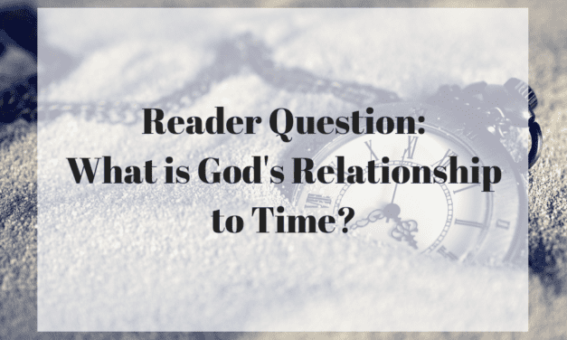 Reader Question: What is God's Relationship to Time?