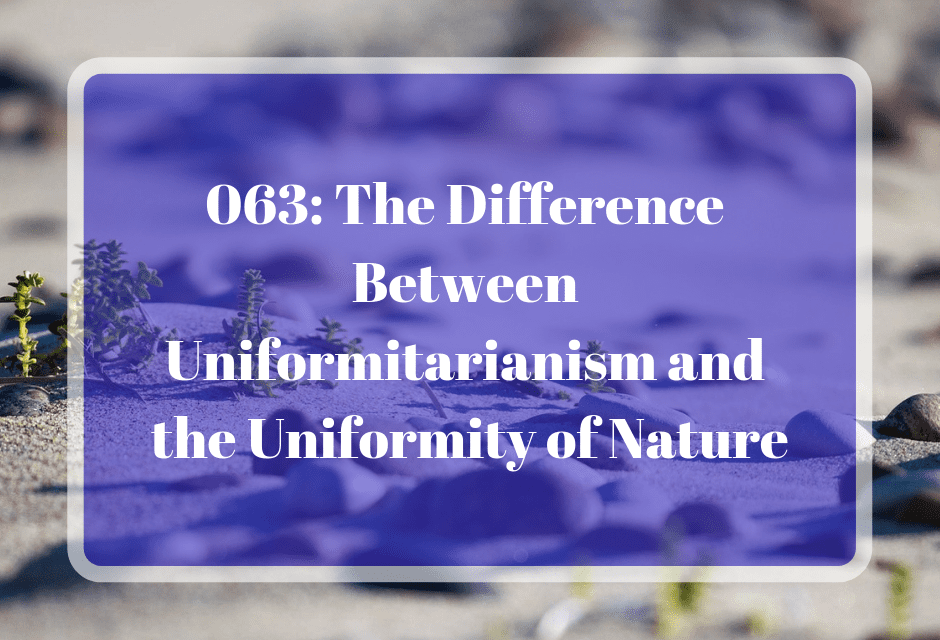 063: The Difference Between Uniformitarianism and the Uniformity of Nature