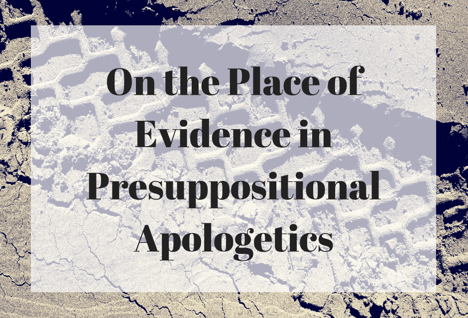 On the Place of Evidence in Presuppositional Apologetics
