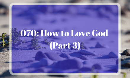 070: How to Love God (Part 3)
