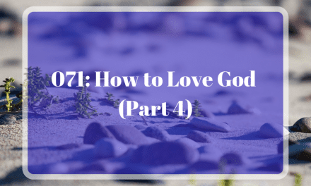 071: How to Love God (Part 4)