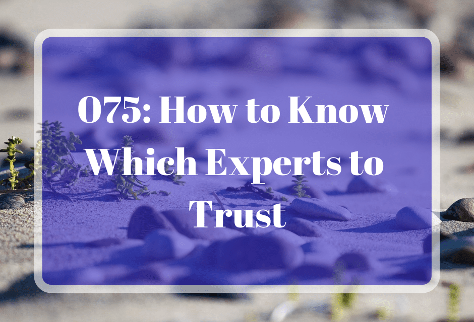 075: How to Know Which Experts to Trust