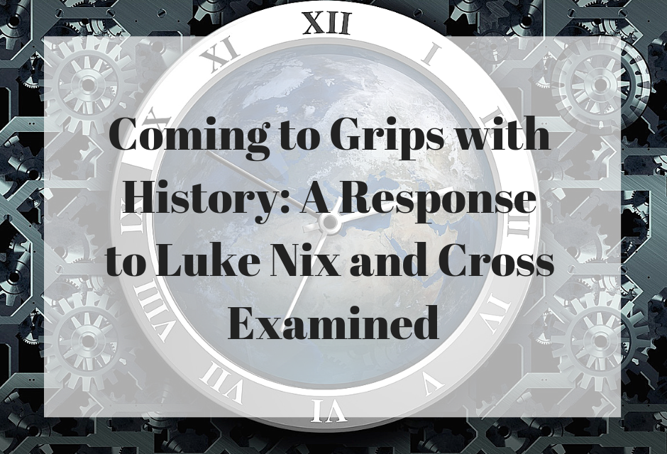 Coming to Grips with History: A Response to Luke Nix and Cross Examined
