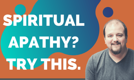 My #1 Tip to Counter Spiritual Apathy