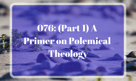 076: A Primer on Polemical Theology