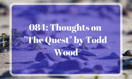 "084: Thoughts on ""The Quest"" by Todd Wood"