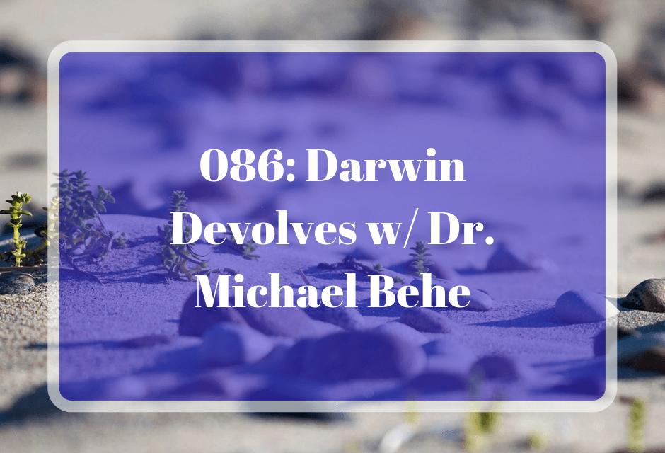 086: Darwin Devolves w/ Dr. Michael Behe