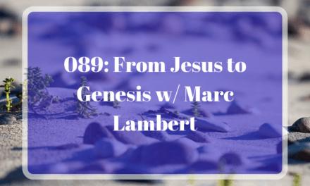 089: From Jesus to Genesis w/ Marc Lambert
