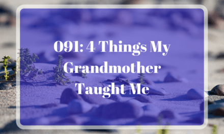 091: 4 Things My Grandmother Taught Me