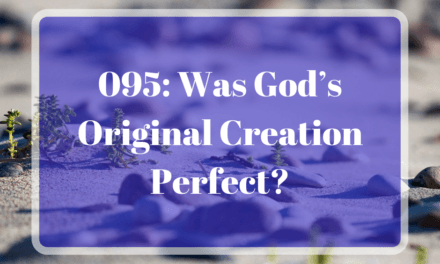 095: Was God's Original Creation Perfect?