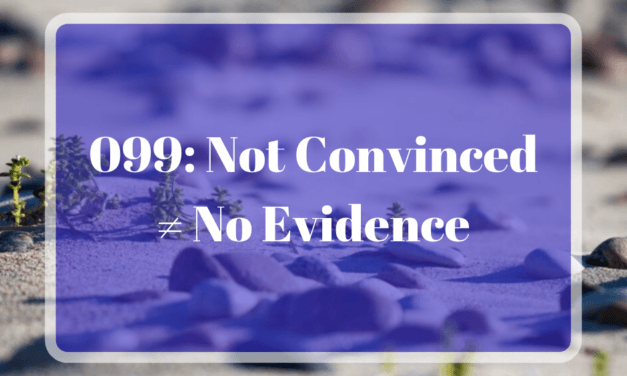 099: Not Convinced ≠ No Evidence