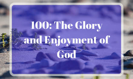100: The Glory and Enjoyment of God