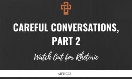 Careful Conversations: Watch Out for Rhetoric
