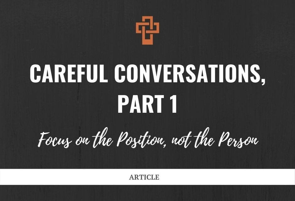 Careful Conversations: Focus on the Position, not the Person