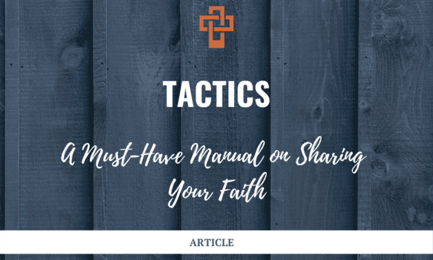 Tactics: A Must-Have Manual on Sharing Your Faith