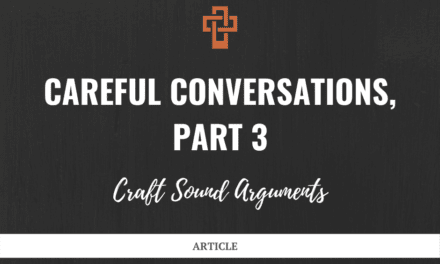 Careful Conversations: Craft Sound Arguments