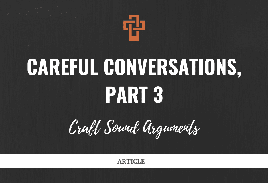 Careful Conversations: Craft Sound Arguments