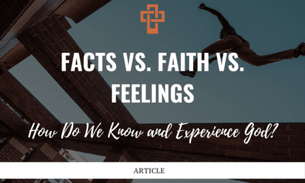 Facts vs. Faith vs. Feelings: How Do We Know and Experience God?