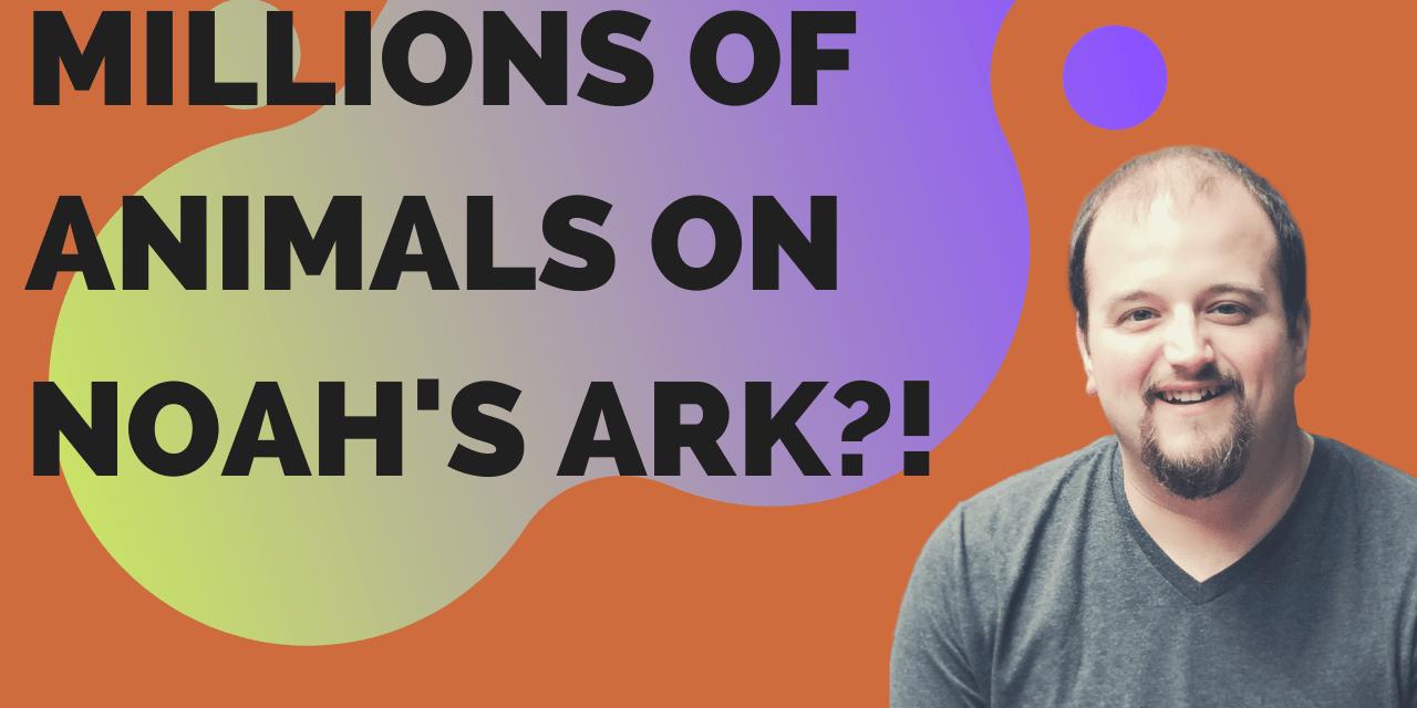 MILLIONS of animals on Noah's Ark?